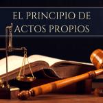 El Principio de Actos Propios en el Derecho Administrativo