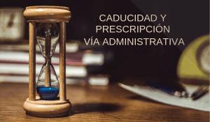 Caducidad y prescripción en vía administrativa